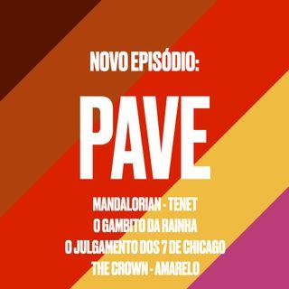 PAVE 06 - Final de 2020: O Gambito da Rainha, The Crown, AmarElo, Tenet, Mandalorian, O Julgamento dos 7 de Chicago.