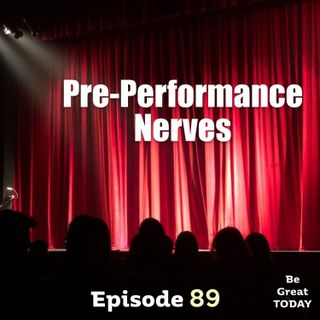 Episode 89: Pre-Performance Nerves