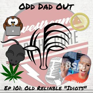 "ODO 101: Old Reliable ""Idiots"""