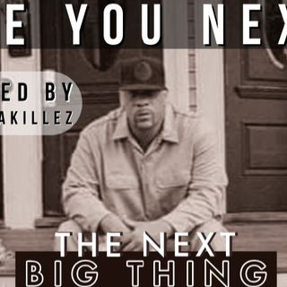 """""""THE NEXT BIG THING"""" RADIO SHOW Hosted BY Quiet Akillez"""