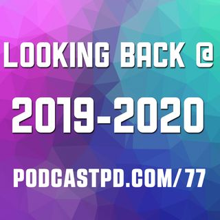 Looking Back At 2019-2020 – PPD077