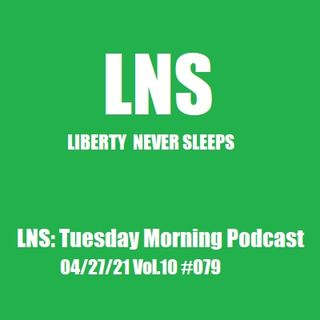 LNS: Tuesday Morning Podcast 04/27/21 Vol.10 #079