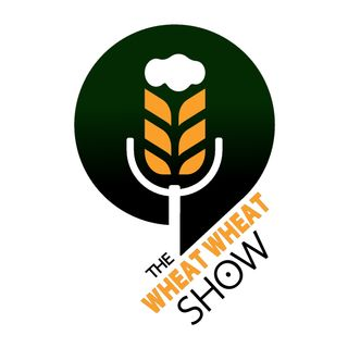 The Wheat Wheat Show!  •  S1:E1