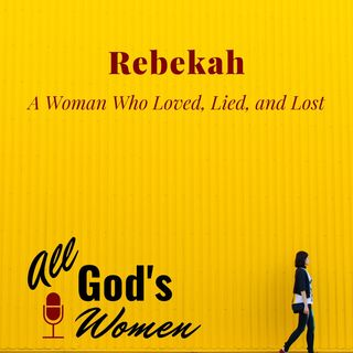 Rebekah - A Woman Who Loved, Lied, and Lost