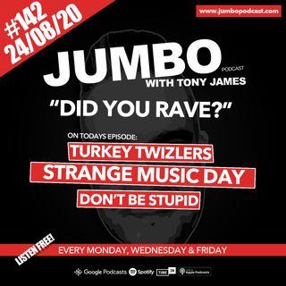 Jumbo Ep:142 - 24.08.20 - Did You Rave?