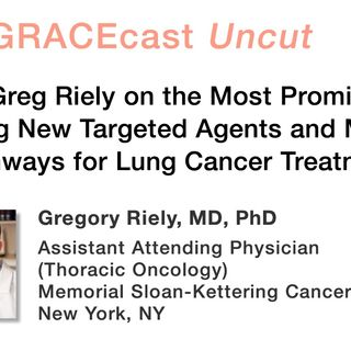 Dr. Greg Riely on the Most Promising Upcoming New Targeted Agents and Molecular Pathways for Lung Cancer Treatment