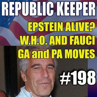 198 - Epstein Alive? GA and PA make Moves, Biden Team Lies again, Assange and W.H.O. on false tests