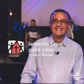 Levando Jesus para casa // pr. Edson Palumbo