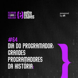 Entre Chaves #64 - Dia do Programador: Grandes programadores da história