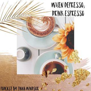 when depresso; drink espresso