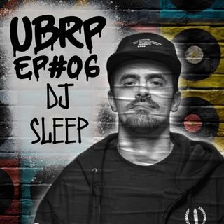 UBRP #06 DJ SLEEP (Haikaiss)