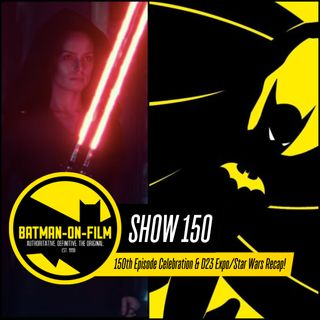 150 | 150th Episode Celebration & D23 Expo 2019/Star Wars Recap!