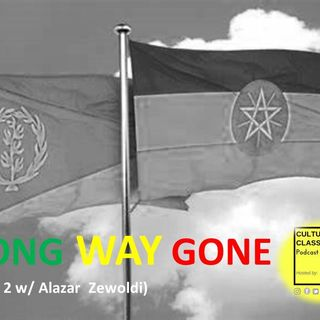 Ep 017- Long Way Gone Part 2 (w/Alazar Zewoldi)