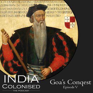 Episode 05: Goa's Conquest