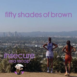 insecure issa recap - fifty shades of brown