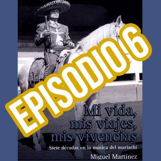 Miguel Martínez, Mi vida, mis viajes, mis vivencias (Episodio 6)