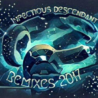 Infectious Descendant Remixes 2017.