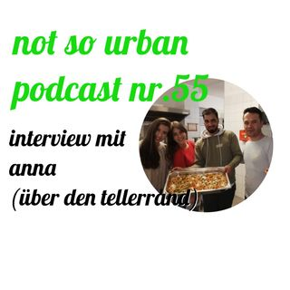 not so urban podcast nr.55: Anna (Über den Tellerrand)