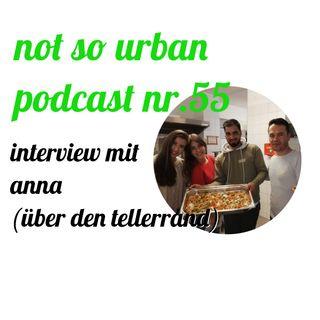 not so urban podcast nr.55: Anna (Über den Tellerrand)