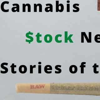 Top 10 Cannabis Stock News Stories Of The Week (June 8th, 2020)