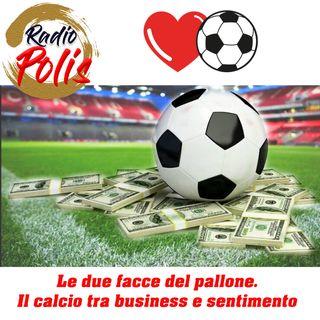 """""""Le due facce del pallone. Il calcio tra business e sentimento"""""""