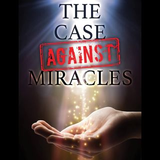 The Case Against Miracles: with John W. Loftus
