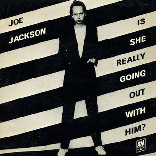 """Parliamo di JOE JACKSON e della sua hit """"IS SHE REALLY GOING OUT WITH HIM"""" del 1978 / 79."""
