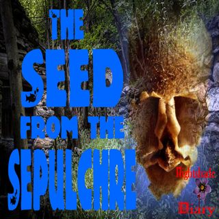 The Seed from the Sepulchre | Horror Story | Podcast