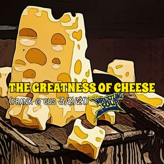 THE GREATNESS OF CHEESE (Frank & Gus 3/2/21)