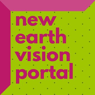 New Earth Vision Portal Intro ~ How We Create & Spiritual Dominion