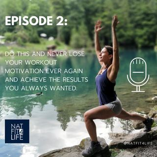 Episode 2: Do this and never lose your workout motivation again and achieve the results you always wanted.