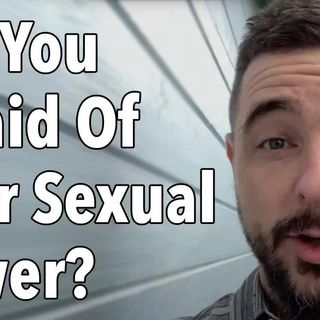 Are You Afraid Of Your Sexual Power_