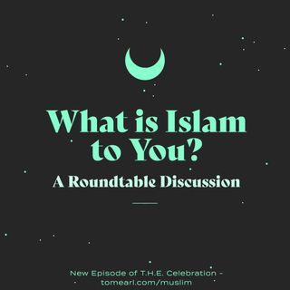 What is Islam to You? A Roundtable Discussion.