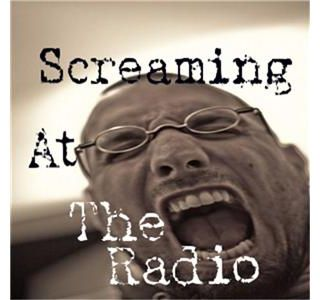 Screaming At The Radio- The News Of The Week