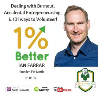 Ian Farrar - Dealing with Burnout, Accidental Entrepreneurship, & 101 ways to Volunteer - EP105