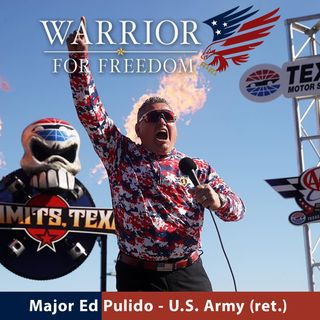 Major Ed Pulido Warrior For Freedom Podcast Ep1