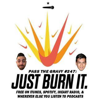 Pass The Gravy #247: Just Burn It