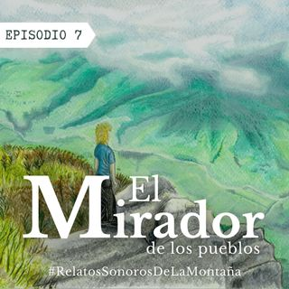 EP7: El mirador de los pueblos