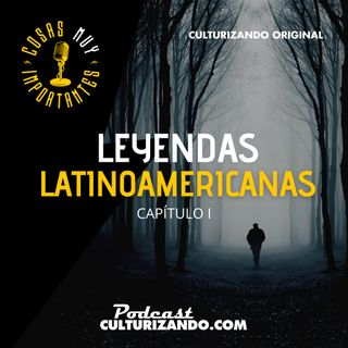 E33 • Leyendas Latinoamericanas Capítulo 1 • Cosas Muy Importantes • Culturizando