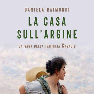 Daniela Raimondi: la saga di una famiglia che si dipana attraverso due secoli di storia, un romanzo epico e intimo insieme