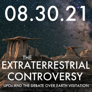 The Extraterrestrial Controversy: UFOs and the Debate Over Earth Visitation | MHP 08.30.21.