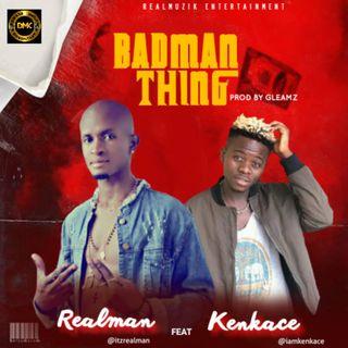 REALMAN ft KENKACE Badman thing