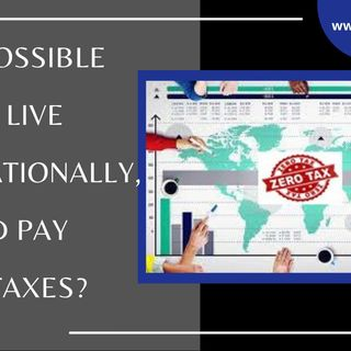 [ HTJ Podcast ] Is it possible to live Internationally, and pay no taxes