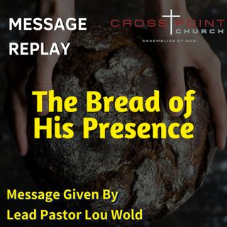 8.4.19 Bread of His Presence - Pastor Lou Wold