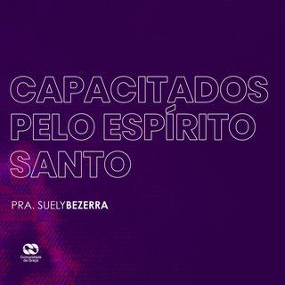 CAPACITADOS PELO ESPÍRITO SANTO // pra. Suely Bezerra