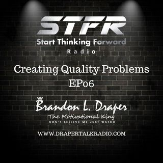 Creating Quality Problems EP06