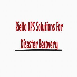 Riello UPS Solutions For Disaster Recovery