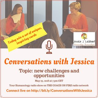 CONVERSATIONS WITH JESSICA: New Challenges and Opportunities