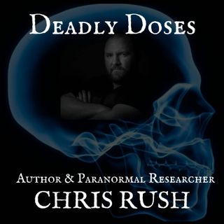 Deadly Doses Podcast Chapter 3 - Author and Paranormal Researcher Chris Rush