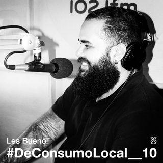 #DeConsumoLocal_10 - Les Bueno